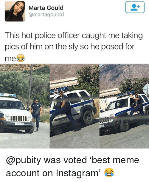 Instagram, Meme, and Memes: Marta Gould  @martagouldd  This hot police officer caught me taking  pics of him on the sly so he posed for  me @pubity was voted 'best meme account on Instagram' 😂