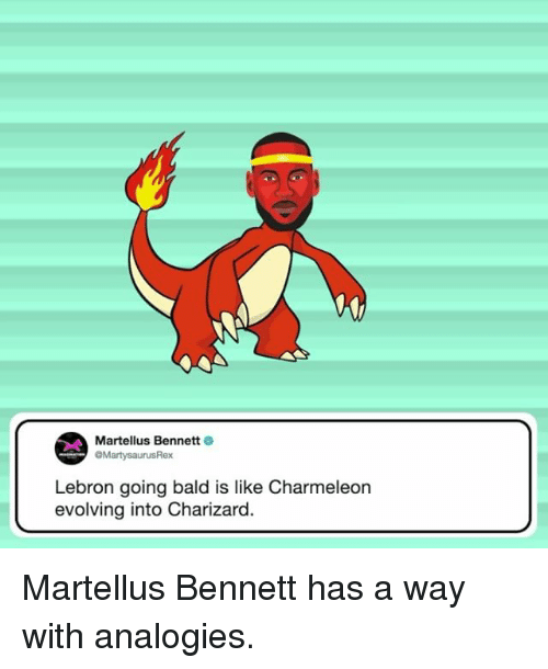 Memes, Lebron, and 🤖: Martellus Bennett  OMartysaurusRex  Lebron going bald is like Charmeleon  evolving into Charizard. Martellus Bennett has a way with analogies.