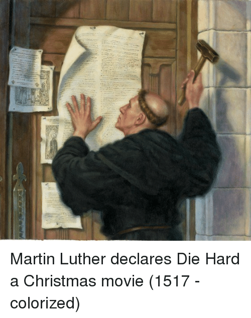 Christmas Movie: Martin Luther declares Die Hard a Christmas movie (1517 - colorized)