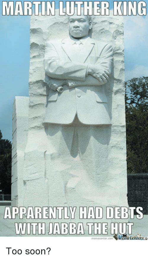 Martin Luther King: MARTIN  LUTHER  KING  APPARENTLY HAD DEBTS  memecenter.comMemeCenter Too soon?