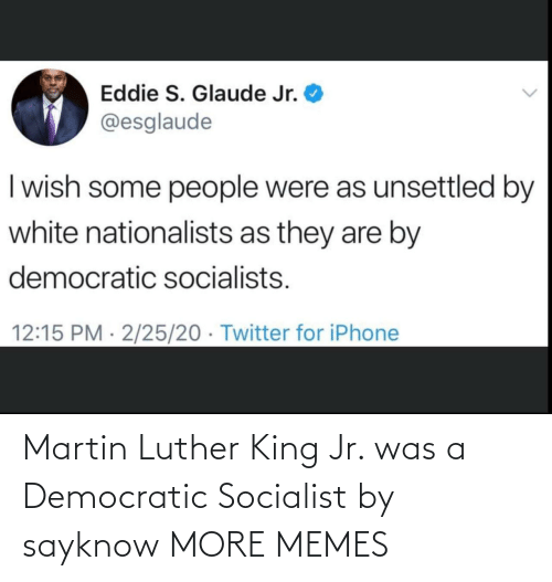 Martin Luther King: Martin Luther King Jr. was a Democratic Socialist by sayknow MORE MEMES