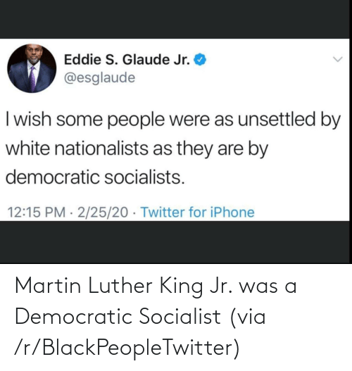Martin Luther King: Martin Luther King Jr. was a Democratic Socialist (via /r/BlackPeopleTwitter)
