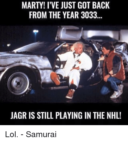 Hockey, Lol, and National Hockey League (NHL): MARTY! I'VE JUST GOT BACK  FROM THE YEAR 3033  JAGR IS STILL PLAYING IN THE NHL! Lol. - Samurai