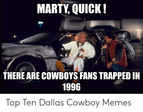 Cowboy Memes: MARTY, QUICK!  THERE ARE COWBOYS FANS TRAPPED IN  1996 Top Ten Dallas Cowboy Memes
