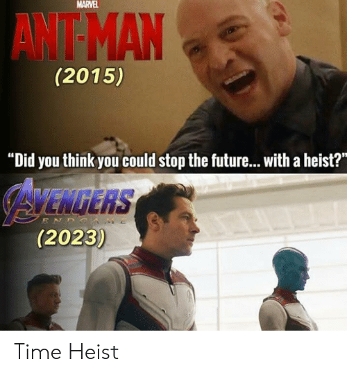 """Future, Marvel, and Time: MARVEL  AWT MAN  (2015)  """"Did you think you could stop the future...with a heist?  AYENGERS  (2023)  ENDS Time Heist"""