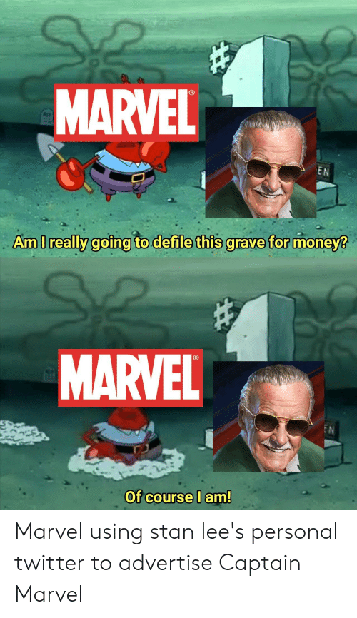 Money, Stan, and Twitter: MARVEL  EN  Am I really going to defile this grave for money?  MARVEL  Of course I am! Marvel using stan lee's personal twitter to advertise Captain Marvel