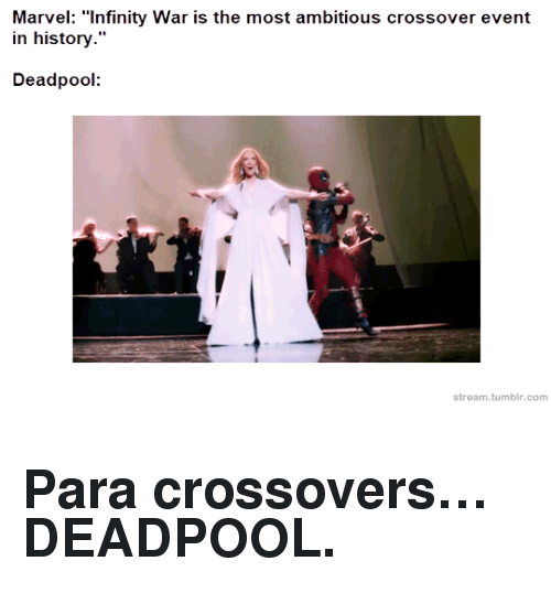 """Tumblr, Deadpool, and History: Marvel: """"Infinity War is the most ambitious crossover event  in history.""""  Deadpool  stream.tumblr.com <h2>Para crossovers…DEADPOOL.</h2>"""