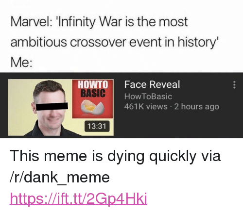 "howto: Marvel: 'Infinity War is the most  ambitious crossover event in history  Me:  HOWTO Face Reveal  ASIC  HowToBasic  461K views 2 hours ago  13:31 <p>This meme is dying quickly via /r/dank_meme <a href=""https://ift.tt/2Gp4Hki"">https://ift.tt/2Gp4Hki</a></p>"