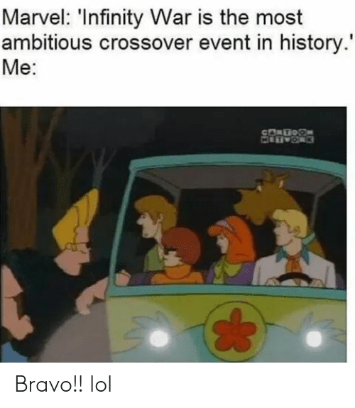 Lol, Bravo, and History: Marvel: 'Infinity War is the most  ambitious crossover event in history  Me: Bravo!! lol