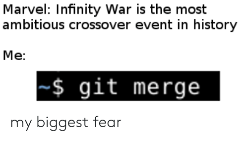 History, Infinity, and Marvel: Marvel: Infinity War is the most  ambitious crossover event in history  Me:  $ git merge my biggest fear