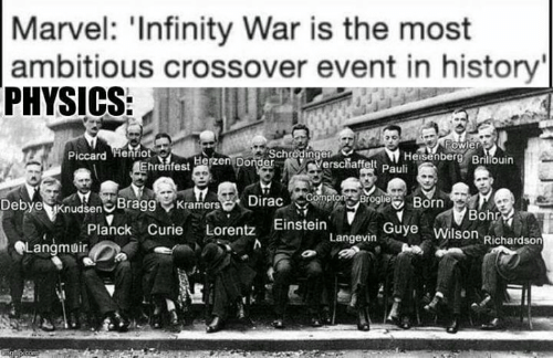 Memes, Einstein, and History: Marvel: 'Infinity War is the most  ambitious crossover event in history  PHYSICS:  owle  Heisenberg Briliouin  affelt Pauli  er  Bragg KramerDiracmroge  Planck  DebyeKnudsen  Born  Bohr  Guye Wilson Richardson  Curie Lorentz Einstein  Langevin  Langmuir