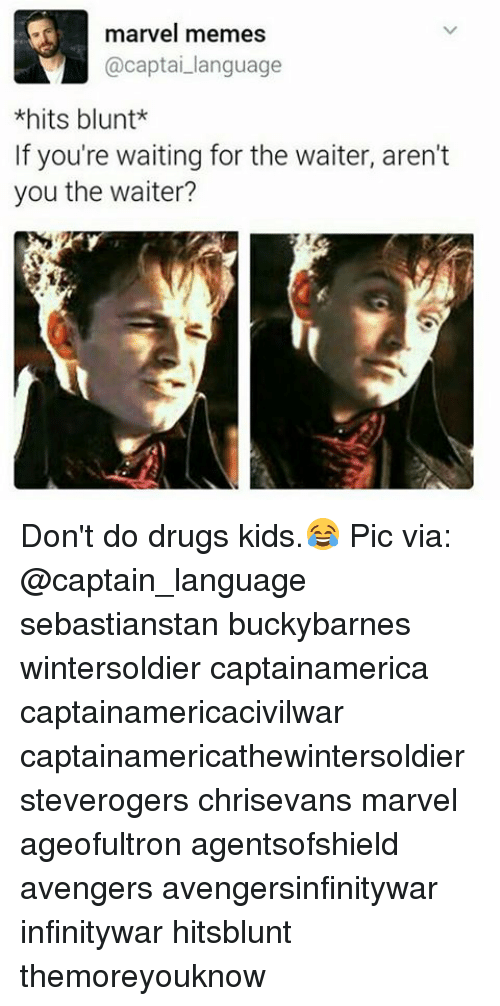 Drugs, Memes, and Avengers: marvel memes  captai language  hits blunt  If you're waiting for the waiter, aren't  you the waiter? Don't do drugs kids.😂 Pic via: @captain_language sebastianstan buckybarnes wintersoldier captainamerica captainamericacivilwar captainamericathewintersoldier steverogers chrisevans marvel ageofultron agentsofshield avengers avengersinfinitywar infinitywar hitsblunt themoreyouknow