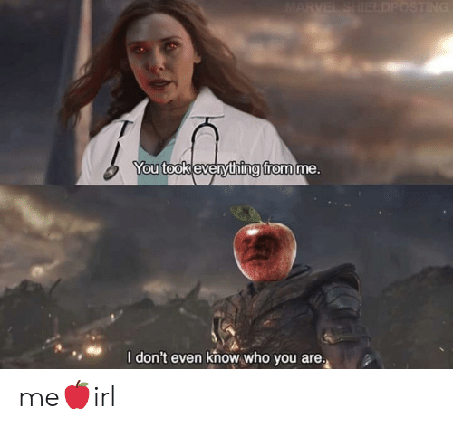 I Dont Even Know: MARVEL SHIELDPOSTING  You took everything from me.  I don't even know who you are. me🍎irl