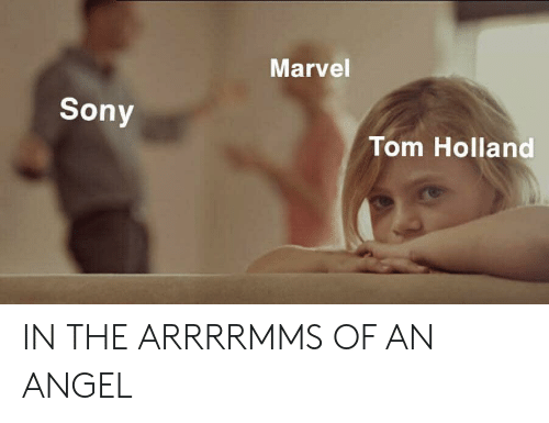 Sony, Angel, and Marvel: Marvel  Sony  Tom Holland IN THE ARRRRMMS OF AN ANGEL