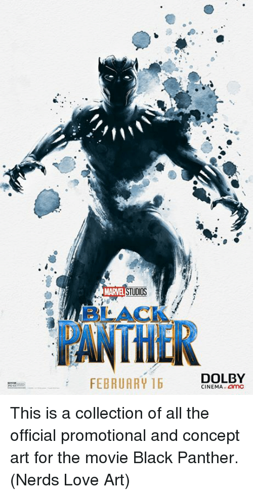 amc: MARVEL STUD  BLACK  THE  DOLBY  FEBRUARY 16  CINEMA.amC This is a collection of all the official promotional and concept art for the movie Black Panther.  (Nerds Love Art)