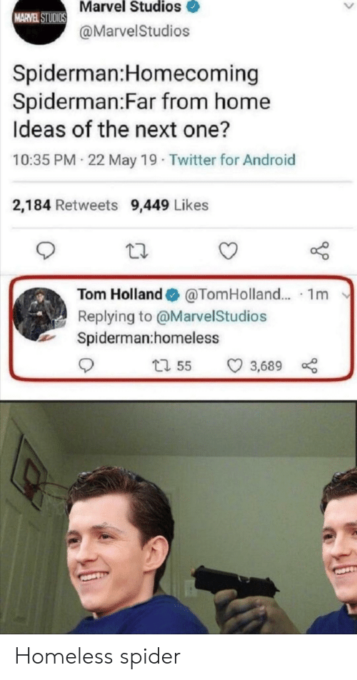 May 19: Marvel Studios  MARVEL STUDIOS  @MarvelStudios  Spiderman:Homecoming  Spiderman:Far from home  Ideas of the next one?  10:35 PM 22 May 19 Twitter for Android  2,184 Retweets 9,449 Likes  Tom Holland  @TomHolland.. 1m  Replying to @MarvelStudios  Spiderman:homeless  t1 55  3,689 Homeless spider