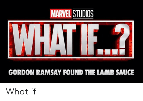 Gordon Ramsay: MARVEL STUDIOS  WHAT IF.?  GORDON RAMSAY FOUND THE LAMB SAUCE What if