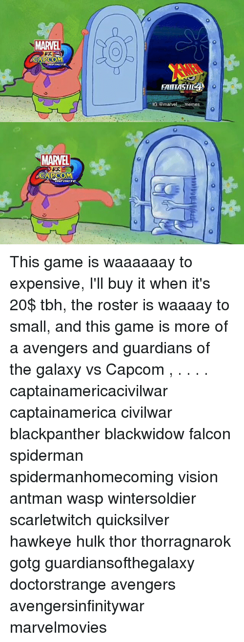 Memes, Tbh, and Hulk: MARVEL  WS  CAPCOM  NFINITE  FANTASTIC  IG :@marvel-.-memes  MARVEL  VS  CAPCOM  INFINITE This game is waaaaaay to expensive, I'll buy it when it's 20$ tbh, the roster is waaaay to small, and this game is more of a avengers and guardians of the galaxy vs Capcom , . . . . captainamericacivilwar captainamerica civilwar blackpanther blackwidow falcon spiderman spidermanhomecoming vision antman wasp wintersoldier scarletwitch quicksilver hawkeye hulk thor thorragnarok gotg guardiansofthegalaxy doctorstrange avengers avengersinfinitywar marvelmovies
