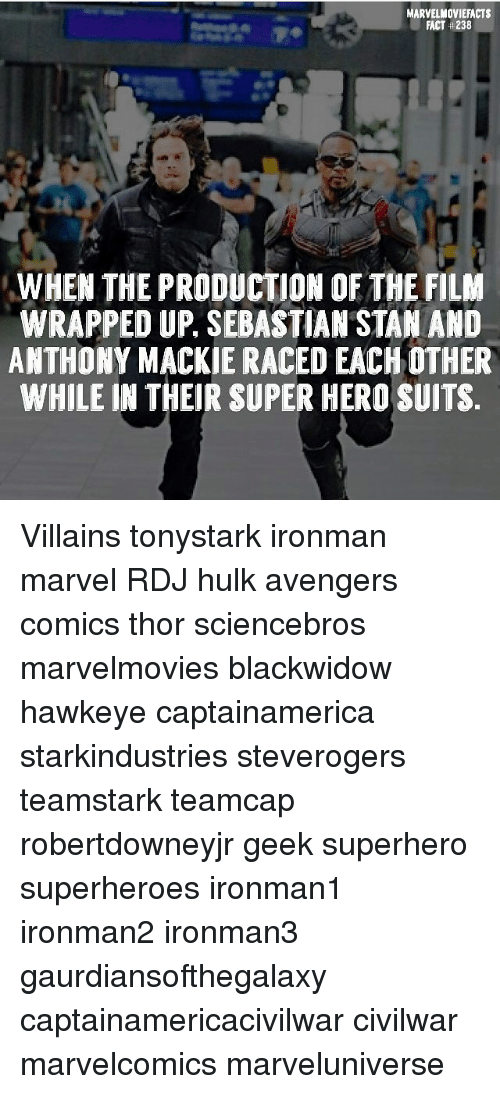 Stanning: MARVELMOVIEFACTS  FACT + 238  WHEN THE PRODUCTION OF THE FILM  WRAPPED UP, SEBASTIAN STAN AND  ANTHONY MACKIE RACED EACH OTHER  WHILE IN THEIR SUPER HERO SUITS Villains tonystark ironman marvel RDJ hulk avengers comics thor sciencebros marvelmovies blackwidow hawkeye captainamerica starkindustries steverogers teamstark teamcap robertdowneyjr geek superhero superheroes ironman1 ironman2 ironman3 gaurdiansofthegalaxy captainamericacivilwar civilwar marvelcomics marveluniverse