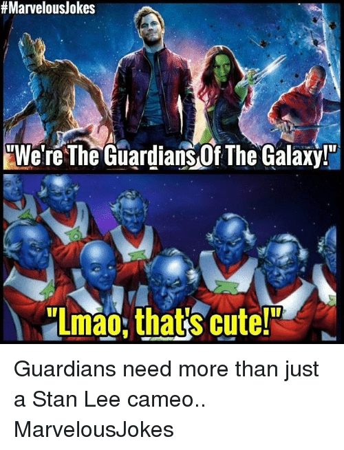 "Stanning:  # Marvelous/okes  ""We're The Guardians Of The Galaxy!""  Lmao,that's cute Guardians need more than just a Stan Lee cameo.. MarvelousJokes"