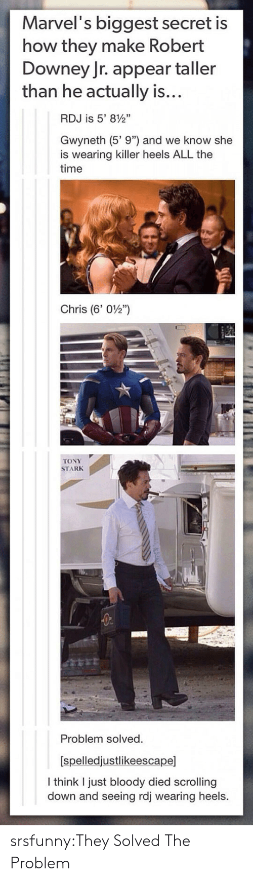 """Robert Downey Jr., Tumblr, and Blog: Marvel's biggest secret is  how they make Robert  Downey Jr. appear taller  than he actually is...  RDJ is 5, 8g,  Gwyneth (5'9"""") and we know she  is wearing killer heels ALL the  time  Chris (6' 02"""")  TONY  STARK  Problem solved  [spelledjustlikeescape]  I think I just bloody died scrolling  down and seeing rdj wearing heels. srsfunny:They Solved The Problem"""