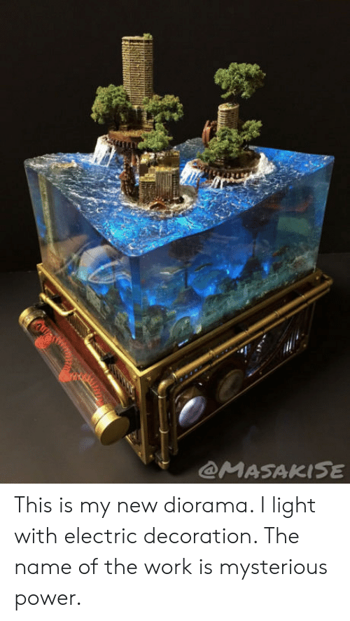 Work, Power, and Decoration: @MASAKISE This is my new diorama. I light with electric decoration. The name of the work is mysterious power.