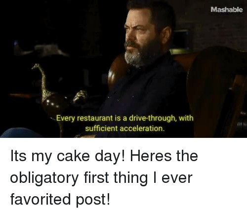 Cake, Drive, and Restaurant: Mashable  Every restaurant is a drive-through, with  sufficient acceleration. Its my cake day! Heres the obligatory first thing I ever favorited post!
