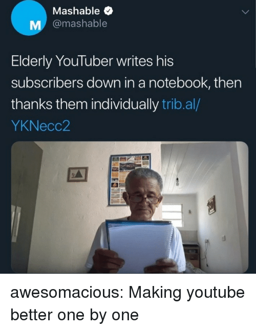 """Notebook, Tumblr, and youtube.com: Mashable  M @mashable  Elderly YouTuber writes his  subscribers down in a notebook, then  thanks them individually trib.al/  YKNecc2  дії"""" awesomacious:  Making youtube better one by one"""