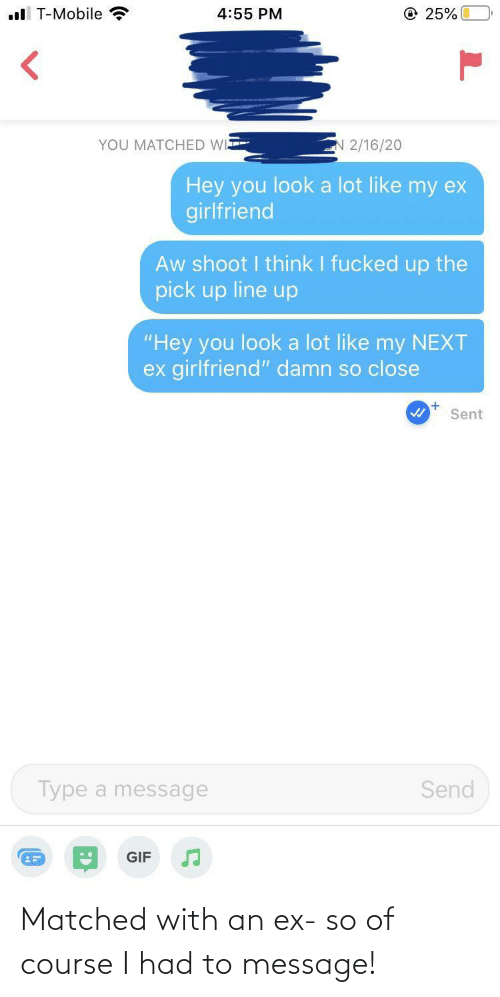 Ex: Matched with an ex- so of course I had to message!