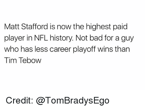 Tebowing: Matt Stafford is now the highest paid  player in NFL history. Not bad for a guy  who has less career playoff wins than  Tim Tebow Credit: @TomBradysEgo