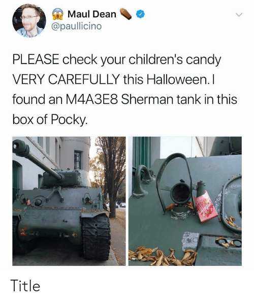 Sherman: Maul Dean  @paullicino  PLEASE check your children's candy  VERY CAREFULLY this Halloween. I  found an M4A3E8 Sherman tank in this  box of Pocky.  2 Title