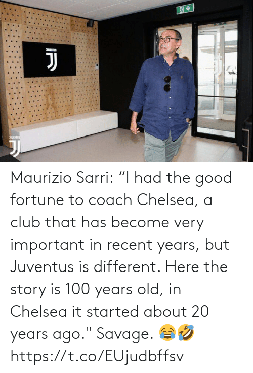 "Https T: Maurizio Sarri:  ""I had the good fortune to coach Chelsea, a club that has become very important in recent years, but Juventus is different. Here the story is 100 years old, in Chelsea it started about 20 years ago.""  Savage. 😂🤣 https://t.co/EUjudbffsv"