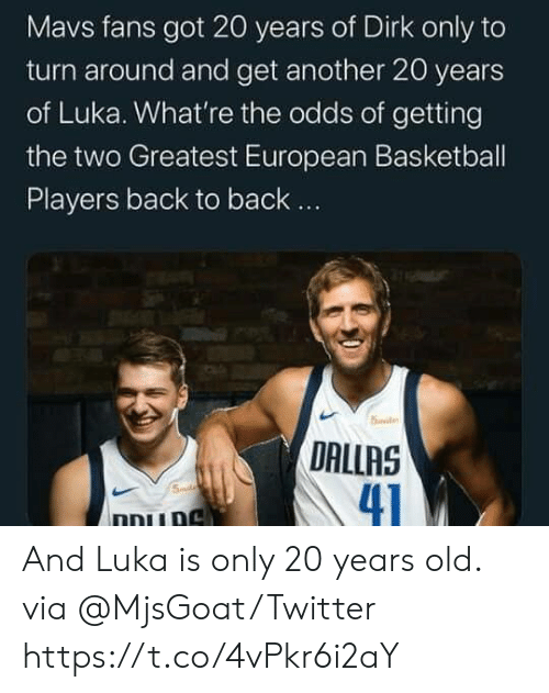 Dallas: Mavs fans got 20 years of Dirk only to  turn around and get another 20 years  of Luka. What're the odds of getting  the two Greatest European Basketball  Players back to back..  5ile  DALLAS  41  Smd  ו And Luka is only 20 years old.  via @MjsGoat/Twitter https://t.co/4vPkr6i2aY