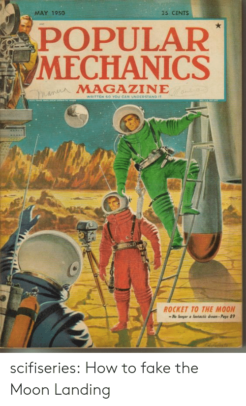 Poge: MAY 1950  35 CENTS  POPULAR  /MECHANICS  MAGAZINE  so You CA  NDERSTAND  ROCKET TO THE MOON  -No longer a fantastic dream- Poge 89 scifiseries:  How to fake the Moon Landing