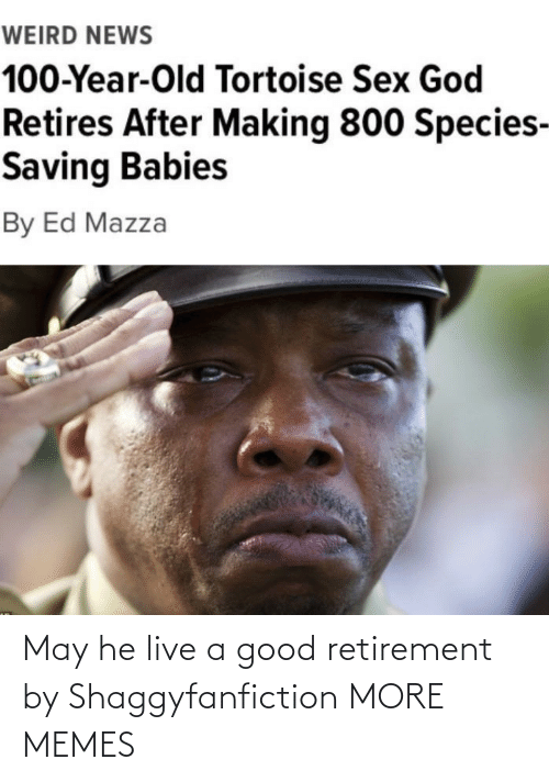 retirement: May he live a good retirement by Shaggyfanfiction MORE MEMES