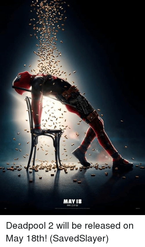 Memes, Deadpool, and 🤖: MAY I8 Deadpool 2 will be released on May 18th!  (SavedSlayer)