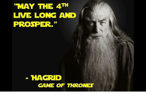 """Living Longe: """"MAY THE 4TH  LIVE LONG AND  PROSPER.""""  HAGRID  GAME OF THRONES"""