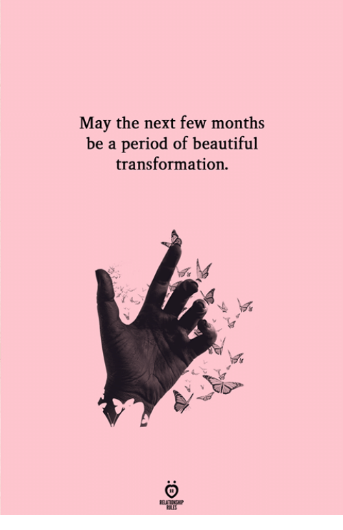 Beautiful, Period, and Next: May the next few months  be a period of beautiful  transformation.