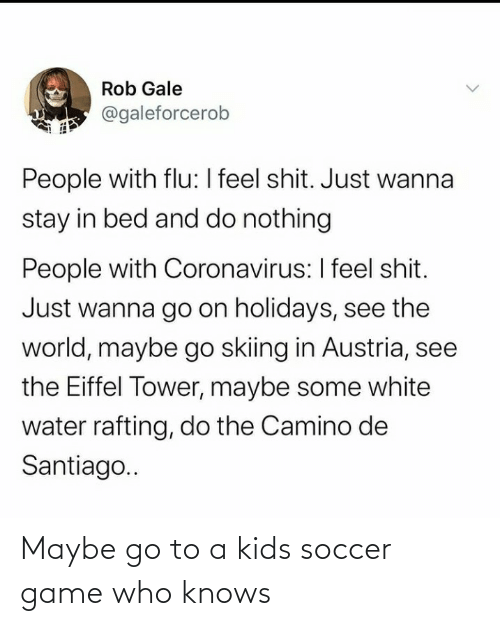 Game: Maybe go to a kids soccer game who knows