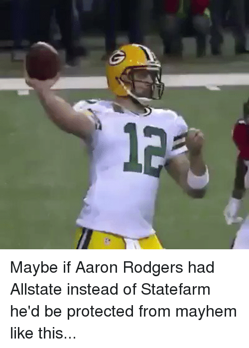Rodgering: Maybe if Aaron Rodgers had Allstate instead of Statefarm he'd be protected from mayhem like this...