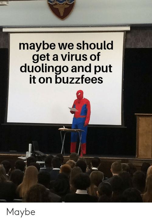 Buzzfees: maybe we should  get a virus of  duolingo and put  it on buzzfees Maybe