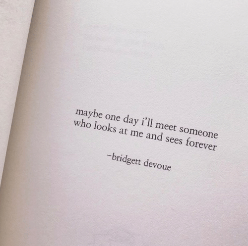 Looks At: maybe  who looks at me and sees forever  day i'll meet someone  one  -bridgett devoue