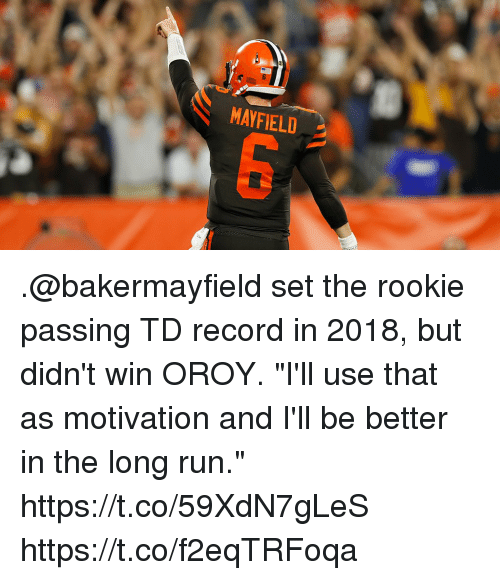 """Memes, Run, and Record: MAYFIELD .@bakermayfield set the rookie passing TD record in 2018, but didn't win OROY.  """"I'll use that as motivation and I'll be better in the long run."""" https://t.co/59XdN7gLeS https://t.co/f2eqTRFoqa"""