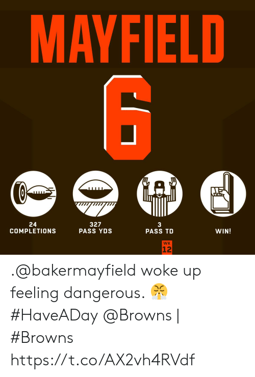Browns: MAYFIELD  GAD  327  PASS YDS  24  COMPLETIONS  WIN!  PASS TD  WK  12 .@bakermayfield woke up feeling dangerous. 😤 #HaveADay  @Browns | #Browns https://t.co/AX2vh4RVdf