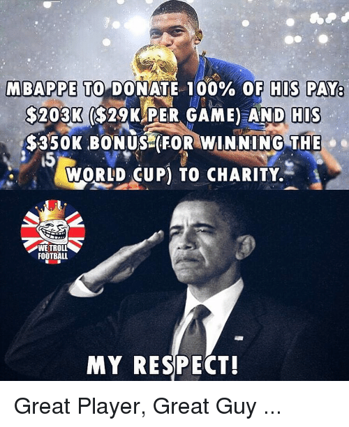 """Anaconda, Football, and Memes: MBAP PETO""""DONATE 100% OF HIS PAY  $203K ($29KAPER GAME) AND  HIS  $350K BONUS FOR WINNING THE  15  yoRLD UP) TO CHARITY.  WE TROLL  FOOTBALL  MY RESPECT! Great Player, Great Guy ..."""
