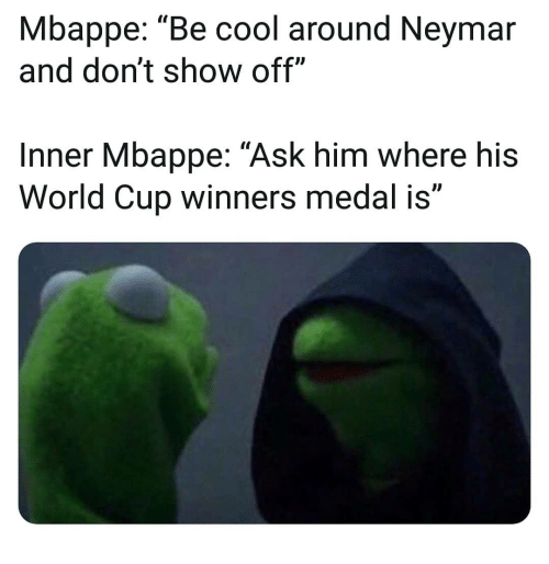 """Memes, Neymar, and World Cup: Mbappe: """"Be cool around Neymar  and don't show off""""  Inner Mbappe: """"Ask him where his  World Cup winners medal is"""""""