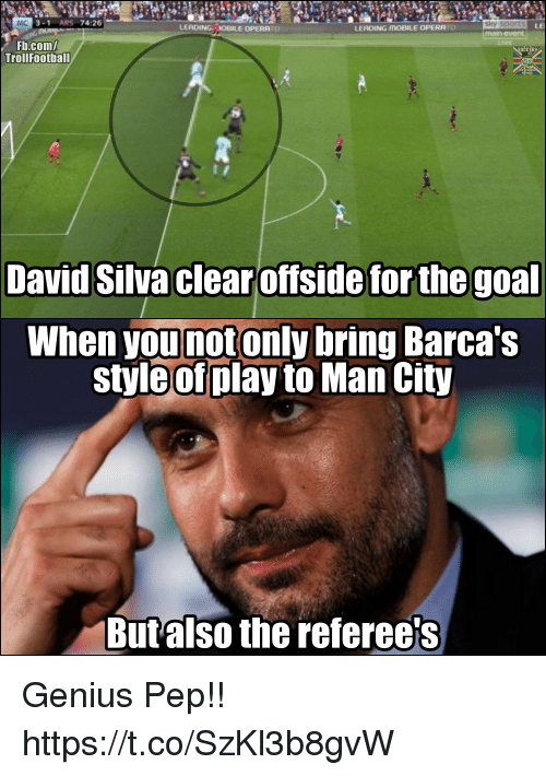 Sky Sports: MC  3-1 ARS 74:26  LEADING OBILE OPERRTO  sky sports  main event  LEADING MOBILE OPERRTO  Fb.com/  TrollFootball  David Silva clear offside for the goal  When younotonly bring Barca's  style of play to Man City  Butalso the referee's Genius Pep!! https://t.co/SzKl3b8gvW