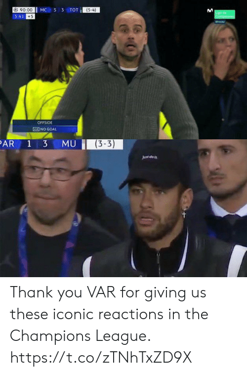 tot: MC 53 TOT  90:00  3:41  (5-4)  +5  OFFSIDE  ENI NO GOAL   (3-3)  Junt dfo Thank you VAR for giving us these iconic reactions in the Champions League. https://t.co/zTNhTxZD9X