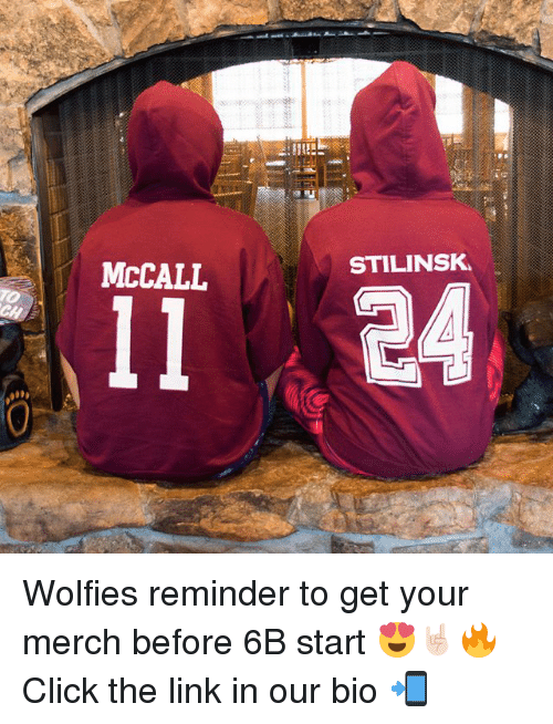 wolfies: MCCALL  STILINSK Wolfies reminder to get your merch before 6B start 😍🤘🏻🔥 Click the link in our bio 📲