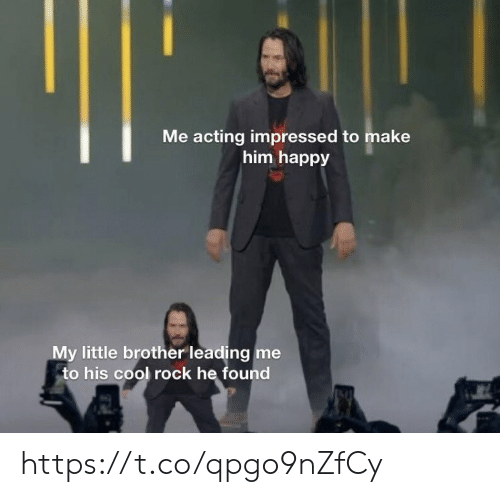 Memes, Cool, and Happy: Me acting impressed to make  him happy  My little brother leading me  to his cool rock he found https://t.co/qpgo9nZfCy